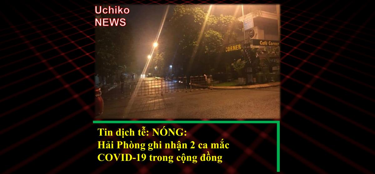 Tin dịch tễ: Hải Phòng ghi nhận 2 ca mắc COVID-19 trong cộng đồng